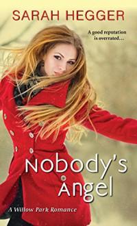 Nobody's Angel (A Willow Park Romance Book 1) - Sarah Hegger