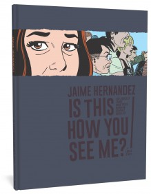 Is This How You See Me?: A Locas Story - Jaime Hernández