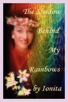 The Shadow Behind My Rainbows - Ionita Rosila