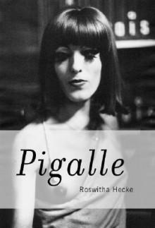 Roswitha Hecke: Pigalle - Joachim Sartorius