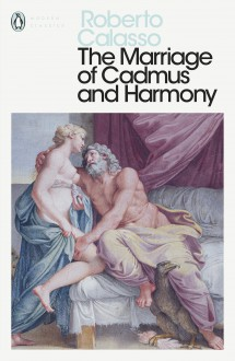 The Marriage of Cadmus and Harmony - Roberto Calasso