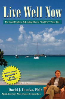Live Well Now: Dr. David Demko's Anti-Aging Plan to Youth'n Your Life - David Demko, David Demko