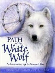 Path of the White Wolf: An Introduction to the Shaman's Way - Robin Youngblood