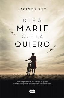 Dile a Marie que la quiero (Spanish Edition) - Jacinto Rey