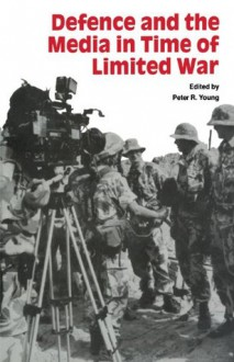 Defence and the Media in Time of Limited War - Peter R. Young