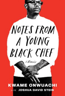 Notes from a Young Black Chef - Kwame Onwuachi,Joshua David Stein