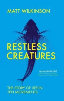 Restless Creatures - Matt Wilkinson