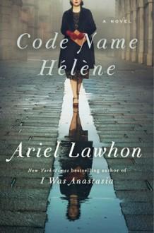 Code Name Hélène - Ariel Lawhon