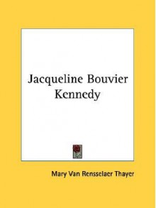 Jacqueline Bouvier Kennedy - Mary Thayer