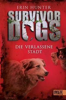 Survivor Dogs. Die verlassene Stadt: Band 1 - Friedrich Pflüger, Erin Hunter