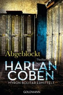 Abgeblockt - Myron Bolitar ermittelt: Thriller (Myron-Bolitar-Reihe, Band 5) - Harlan Coben, Gunnar Kwisinski, Friedo Leschke