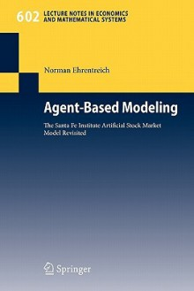 Agent-Based Modeling: The Santa Fe Institute Artificial Stock Market Model Revisited - Norman Ehrentreich