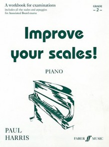 Improve Your Scales! Piano, Grade 2: A Workbook for Examinations - Paul Harris