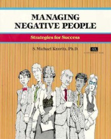 Crisp: Managing Negative People: Strategies for Success (Fifty-Minute Series) - Michael Kravitz