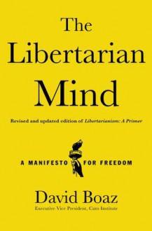 The Libertarian Mind: A Manifesto for Freedom - David Boaz