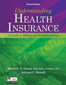 Understanding Health Insurance: A Guide to Billing and Reimbursement - Michelle A. Green