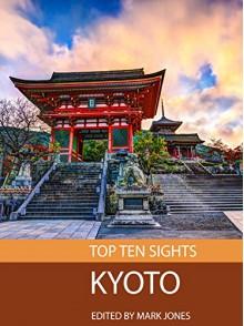 Top Ten Sights: Kyoto - Mark Jones
