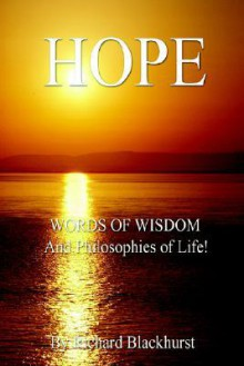 Hope - Words of Wisdom and Philosophies of Life! - Richard Blackhurst