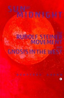 Sun At Midnight: The Rudolf Steiner Movement And The Western Esoteric Tradition - Geoffrey Ahern