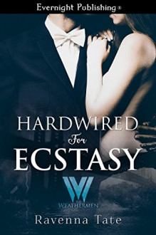 Hardwired for Ecstasy (The Weathermen Book 10) - Ravenna Tate