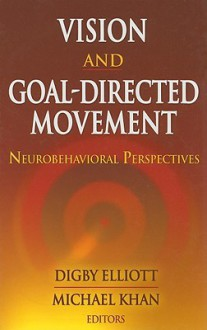 Vision and Goal-Directed Movement: Neurobehavioral Perspectives - Digby Elliott
