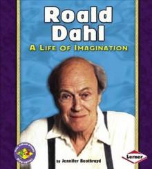 Roald Dahl: A Life of Imagination - Jennifer Boothroyd