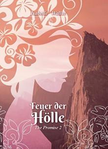 Feuer der Hoelle: The Promise 2 - Isabelle Wallat