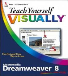 Teach Yourself VISUALLY Macromedia Dreamweaver 8 (Teach Yourself VISUALLY (Tech)) - Janine Warner