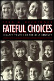 Fateful Choices: Healthy Youth for the Twenty-First Century - Fred M. Hechinger