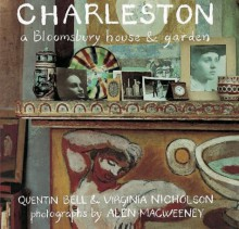 Charleston: A Bloomsbury House and Garden - Quentin Bell,Virginia Nicholson,Alen MacWeeney