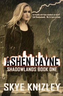 Ashen Rayne (Shadowlands) (Volume 1) - Skye Knizley