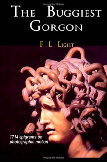 The Buggiest Gorgon: 1714 epigrams on photographic motion - F L Light