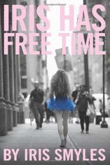 Iris Has Free Time - Iris Smyles