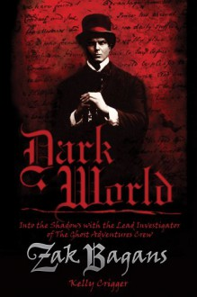Dark World: Into the Shadows with the Lead Investigator of The Ghost Adventures Crew - Zak Bagans, Kelly Crigger