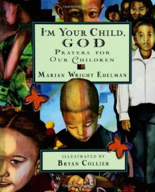 I'm Your Child God: Prayers for Our Children - Marian Wright Edelman, Bryan Collier