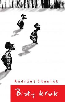Biały kruk - Andrzej Stasiuk