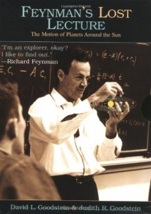 Feynman's Lost Lecture: The Motion of Planets Around the Sun - David L. Goodstein, Judith R. Goodstein, Richard P. Feynman
