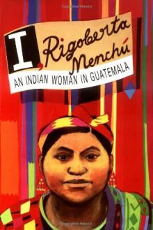 I, Rigoberta Menchu: An Indian Woman in Guatemala - Elisabeth Burgos,Rigoberta Menchú,Ann Wright
