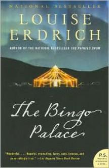 The Bingo Palace - Louise Erdrich
