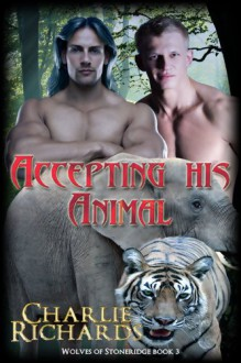 Accepting his Animal (Wolves of Stone Ridge #3) - Charlie Richards