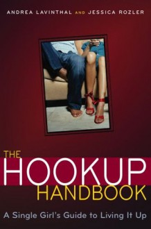 The Hookup Handbook: A Single Girl's Guide to Living It Up - Jessica Rozler, Andrea Lavinthal, Cindy Luu