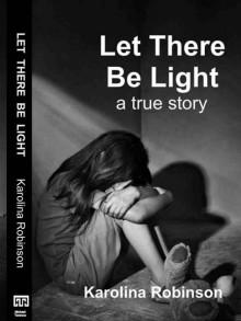 Let There Be Light: A true story - Karolina Robinson