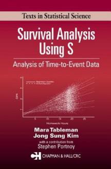 Survival Analysis Using S: Analysis of Time-To-Event Data - Mara Tableman, Jong Sung Kim, Tableman Tableman