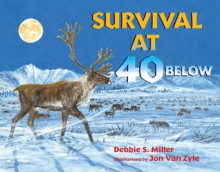 Survival at 40 Below - Debbie S. Miller, Jon Van Zyle