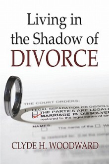 Living in the Shadow of Divorce - Clyde H. Woodward