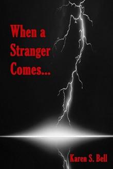 When a Stranger Comes... - Karen S. Bell