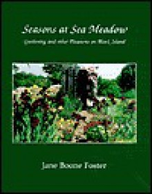 Seasons at Sea Meadow, Gardening and other Pleasures on Block Island - Jane Boone Foster