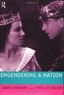 Engendering a Nation: A Feminist Account of Shakespeare's English Histories (Feminist Readings of Shakespeare) - Jean E. Howard;Phyllis Rackin