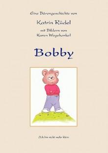 Bobby: Ich Bin Nicht Mehr Klein ! - Katrin Rdel, Katrin Rdel