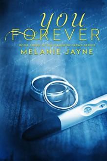 You Forever (Cameron Farms Book 3) - Melanie Jayne